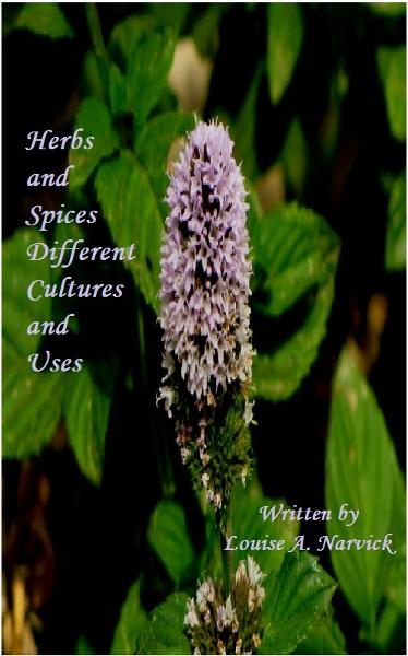 Herbs and Spices Different Cultures and Uses By: Louise Narvick