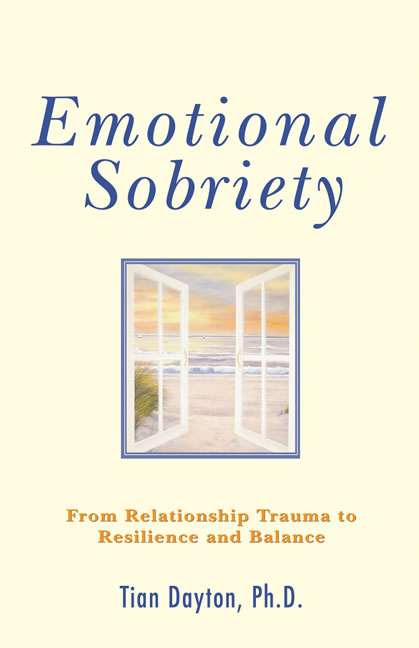 Emotional Sobriety: From Relationship Trauma to Resilience and Balance By: Tian Dayton Ph.D.