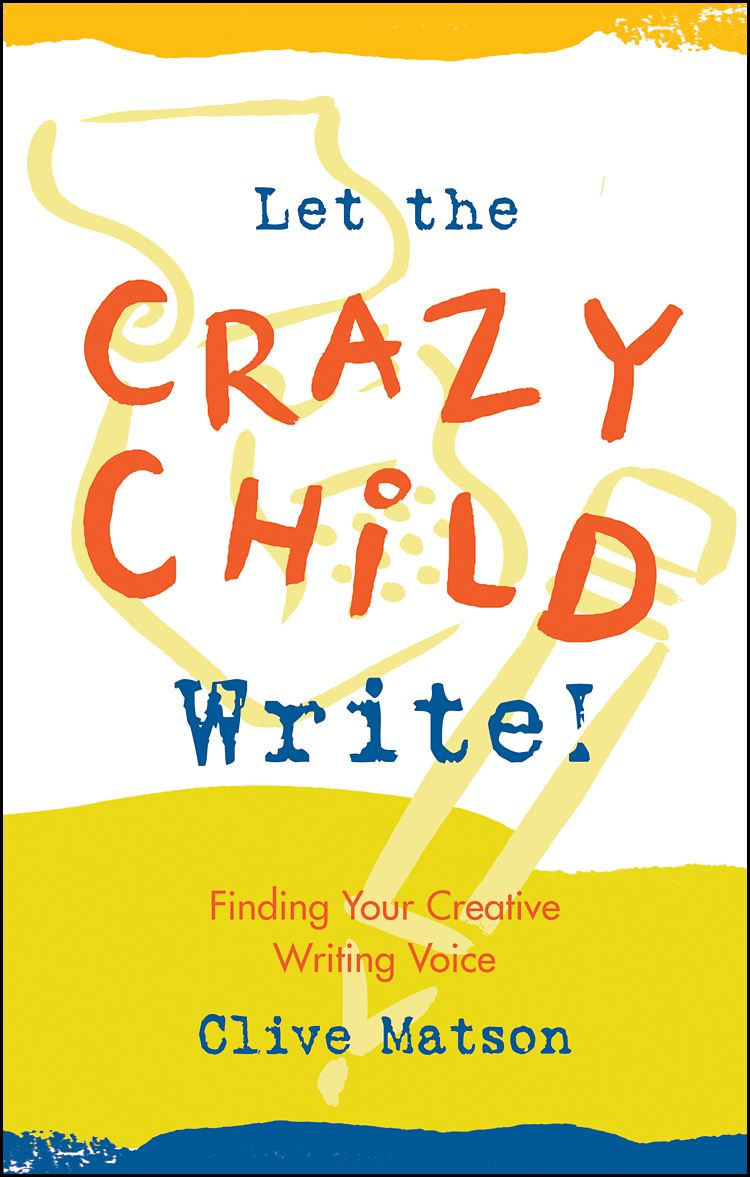 Let the Crazy Child Write! By: Clive Matson