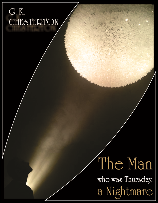 The Man Who Was Thursday By: G. K. Chesterton