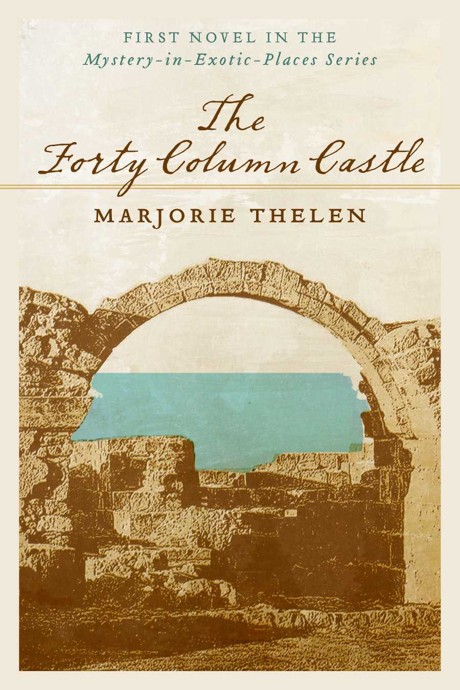 The Forty Column Castle: First Novel in the Mystery-in-Exotic-Places Series By: Marjorie Thelen