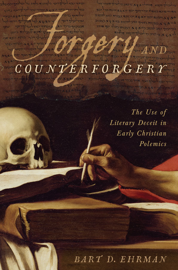 Forgery and Counterforgery: The Use of Literary Deceit in Early Christian Polemics  By: Bart D. Ehrman