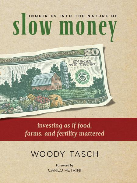 Inquiries into the Nature of Slow Money: Investing as if Food, Farms, and Fertility Mattered By: Woody Tasch