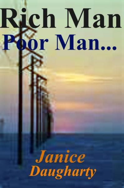 Rich Man-Poor Man... By: Janice Daugharty