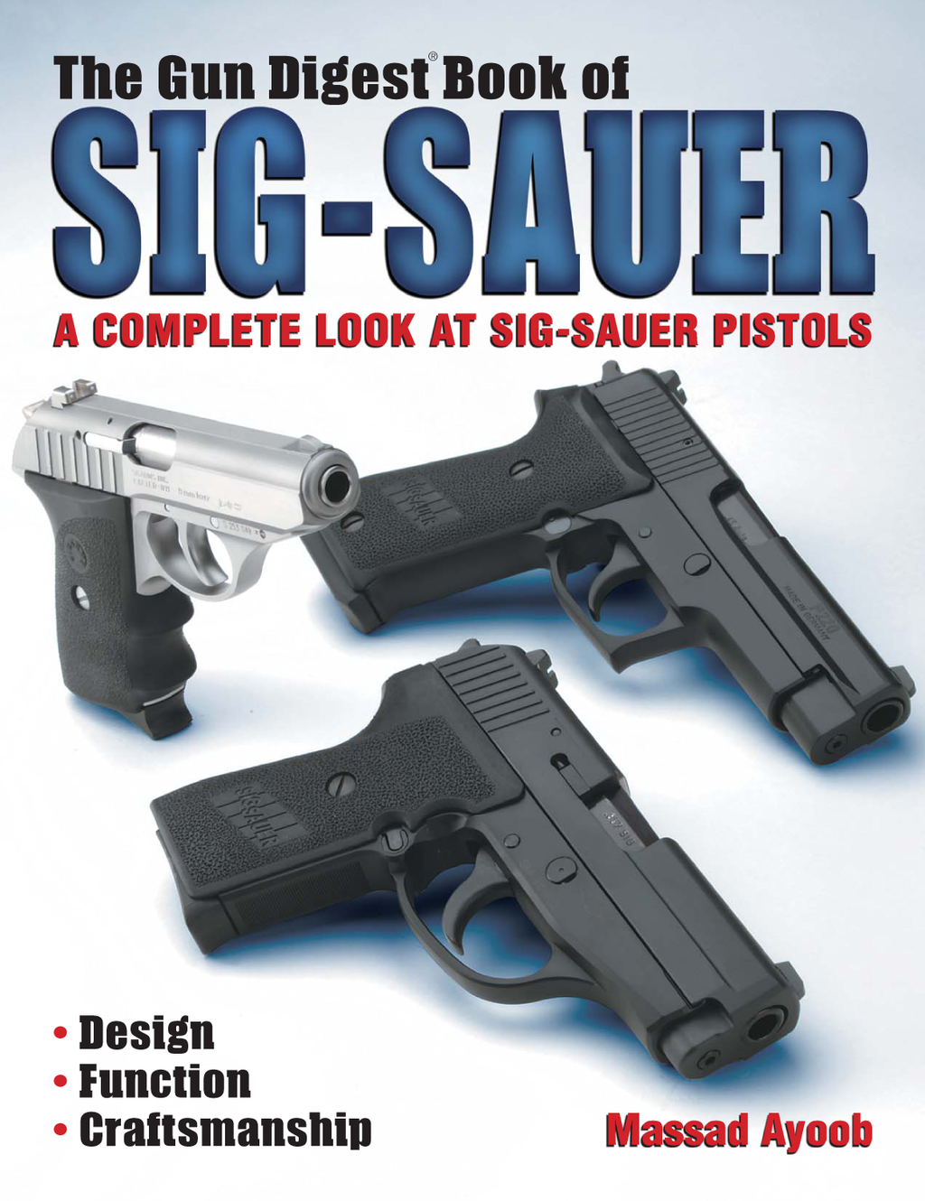 The Gun Digest Book of Sig-Sauer By: Massad Ayoob