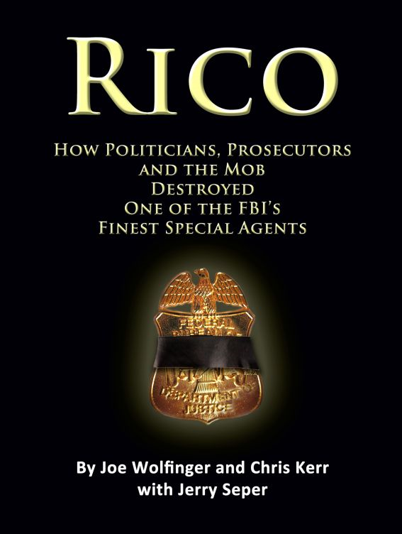 RICO- How Politicians, Prosecutors, and the Mob Destroyed One of the FBI's finest Special Agents