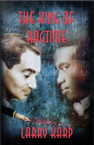 The King of Ragtime By: Larry Karp