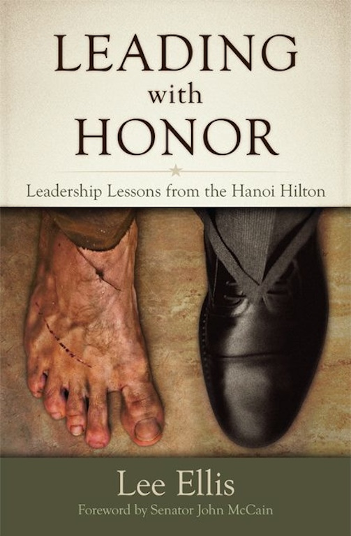 Leading With Honor: Leadership Lessons from the Hanoi Hilton By: Lee Ellis