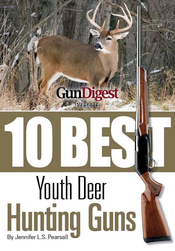 Gun Digest Presents 10 Best Youth Deer Guns: The right guns, in the right size, plus ammo, accessories, and tips to help every young hunter be successful in the field.