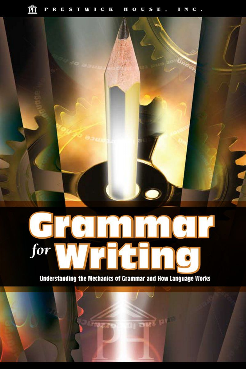 Grammar Fro Writing: Understanding The Mechanics Of Grammar By: Douglas Grudzina