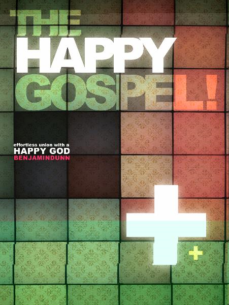 The Happy Gospel: Effortless Union With a Happy God