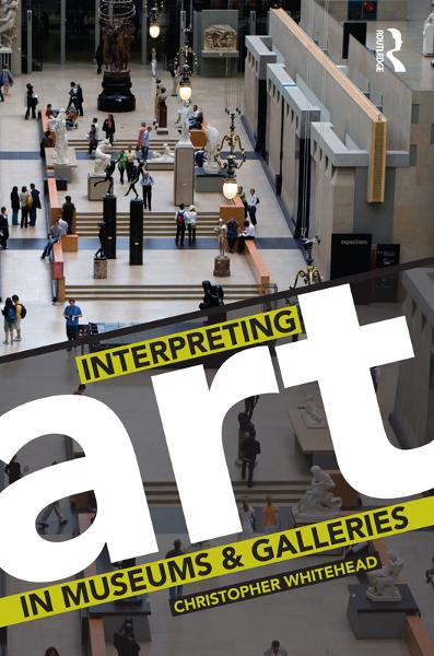 Interpreting Art in Museums and Galleries By: Christopher Whitehead