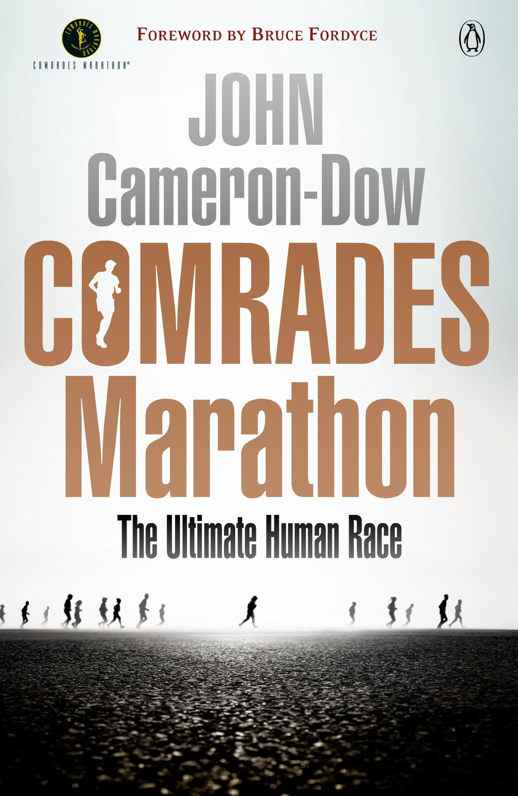 Comrades Marathon - The Ultimate Human Race By: John Cameron-Dow