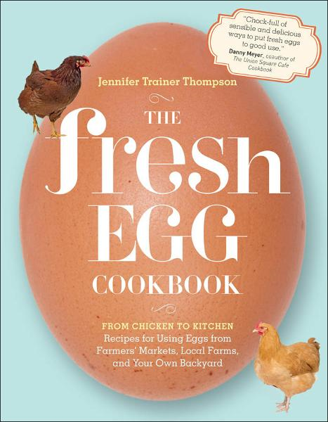 The Fresh Egg Cookbook By: Jennifer Trainer Thompson