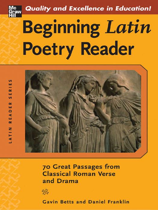 Beginning Latin Poetry Reader : 70 Passages from Classical Roman Verse and Drama By: Gavin Betts; Daniel Franklin