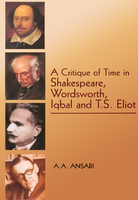 A Critique of Time in Shakespeare, Wordsworth,Iqbal and T.S. Eliot By: A.A. Ansari