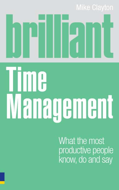 Brilliant Time Management What the most productive people know do and say