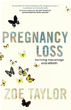 Pregnancy Loss: Surviving Miscarriage And Stillbirth: