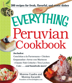 The Everything Peruvian Cookbook Includes Conchitas a la Parmesana, Chicken Empanadas, Arroz con Mariscos, Classic Fish Cebiche, Tres Leches Cake and