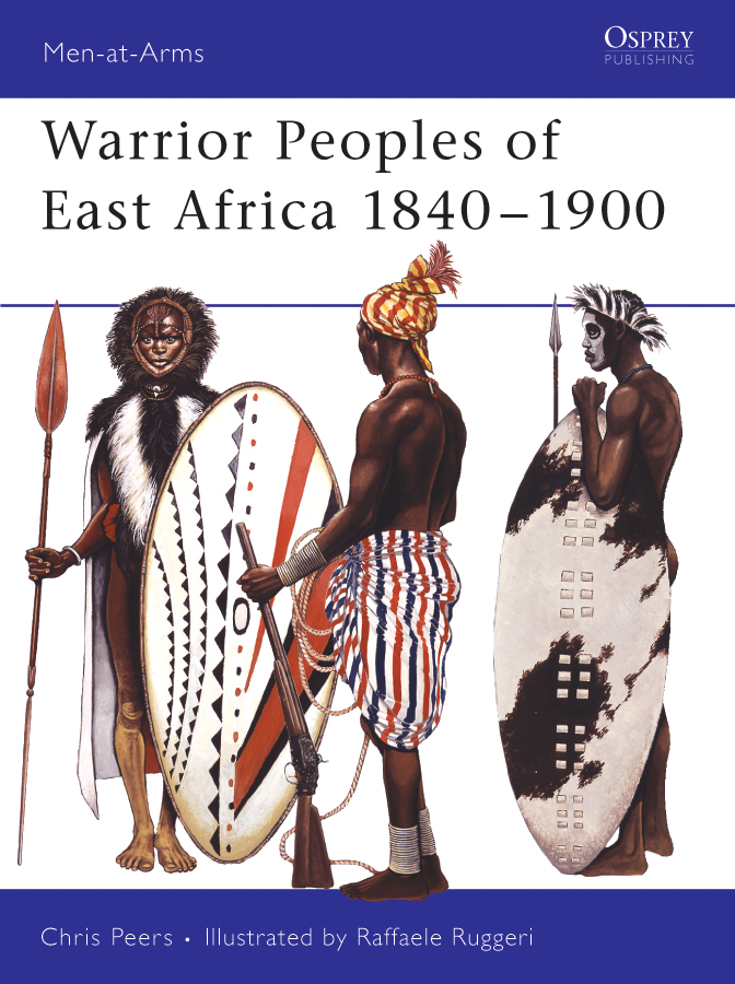 Warrior Peoples of East Africa 1840-1900