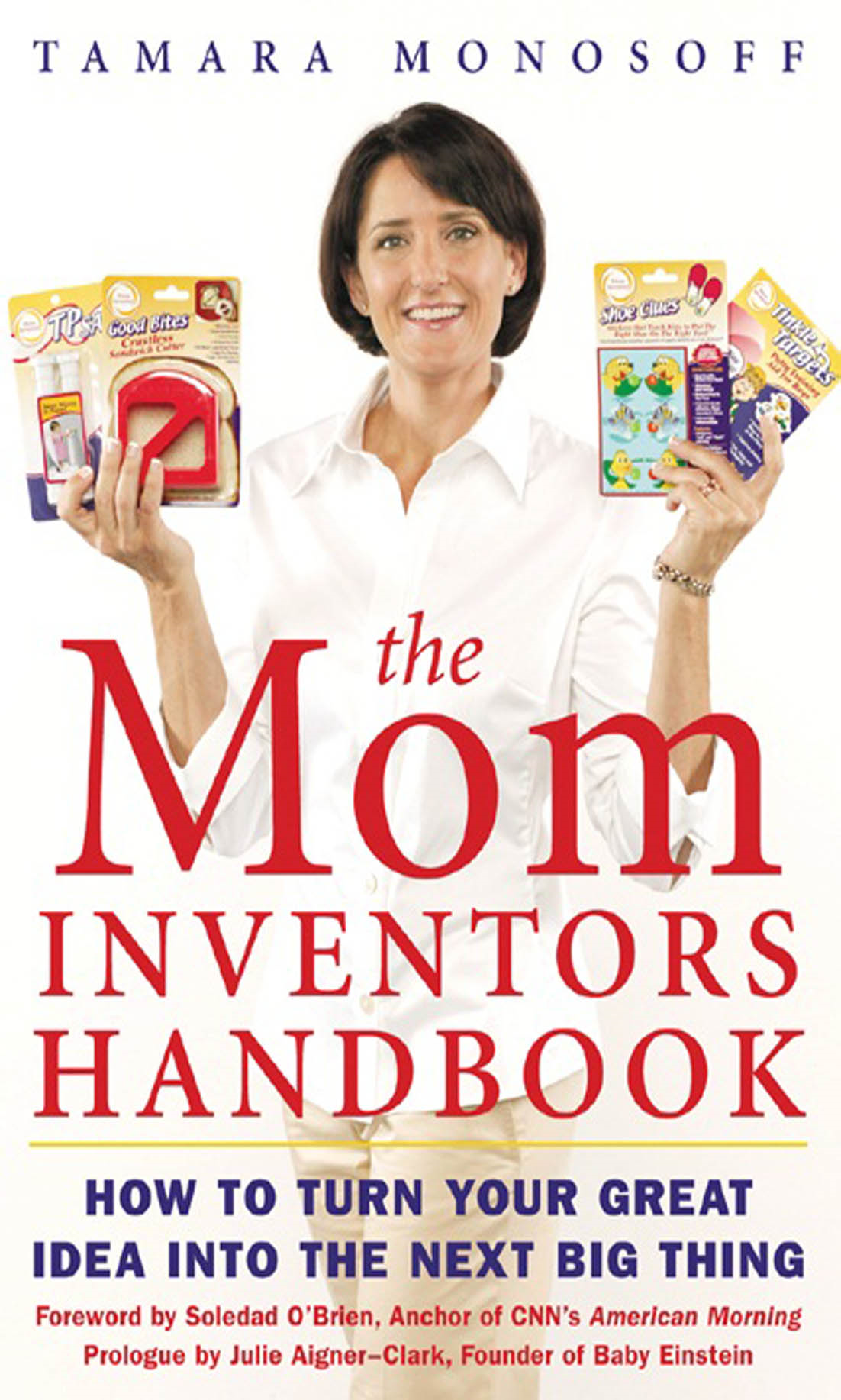 The Mom Inventors Handbook : How to Turn Your Great Idea Into the Next Big Thing