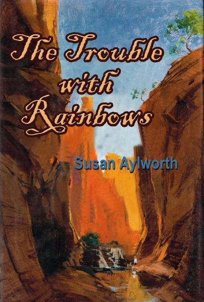 The Trouble with Rainbows By: Susan Aylworth