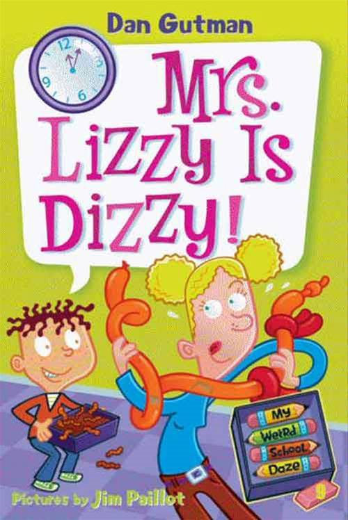 My Weird School Daze #9: Mrs. Lizzy Is Dizzy! By: Dan Gutman,Jim Paillot