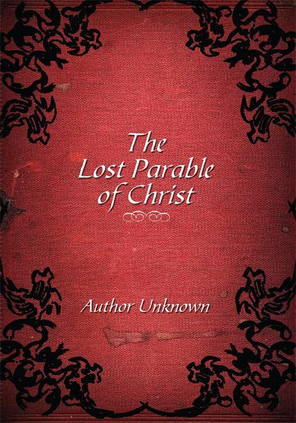 The Lost Parable of Christ By: Troy Mangone