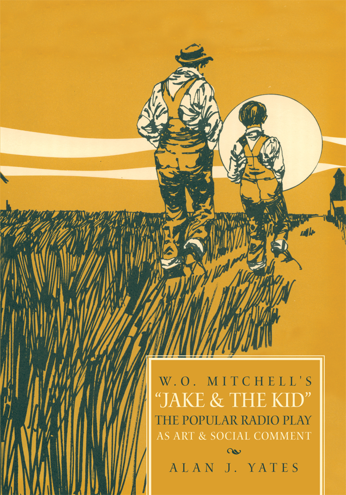 """W.O. Mitchell's Jake & The Kid: The Popular Radio Play as Art & Social Comment."""