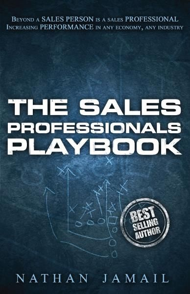 The Sales Professionals Playbook By: Nathan Jamail