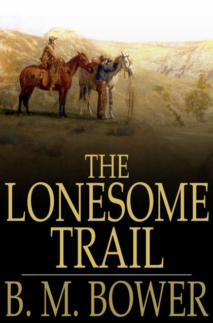 The Lonesome Trail By: B. M. Bower