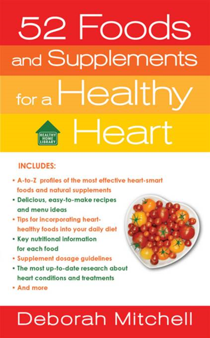 52 Foods and Supplements for a Healthy Heart By: Deborah Mitchell