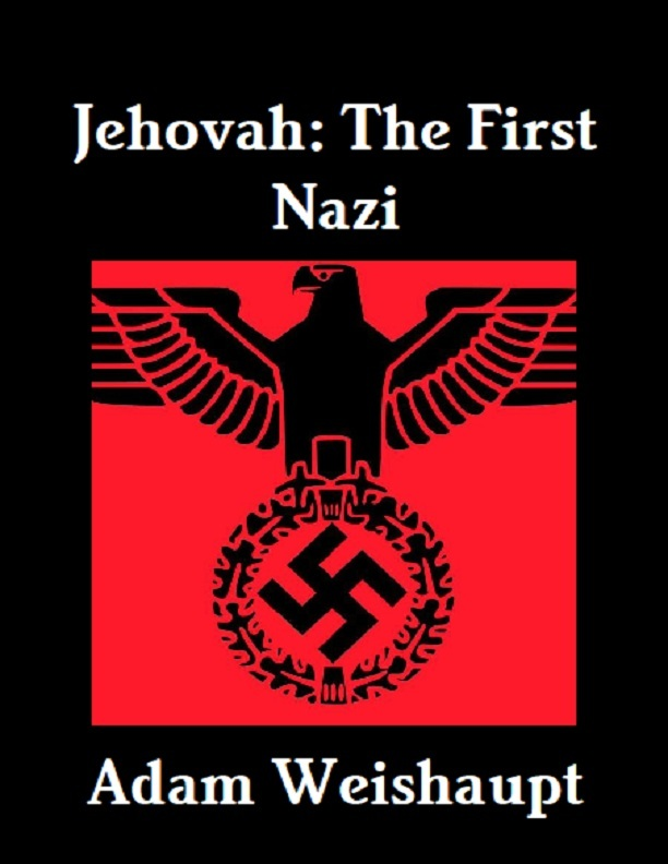 Jehovah: The First Nazi By: Adam Weishaupt