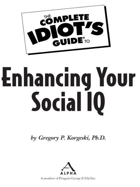The Complete Idiot's Guide to Enhancing Your Social IQ By: Gregory Korgeski