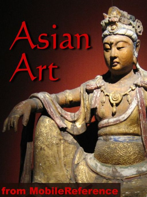 Asian Art Encyclopedia: History, Painting, Sculpture, Architecture, Calligraphy And More (Mobi History)