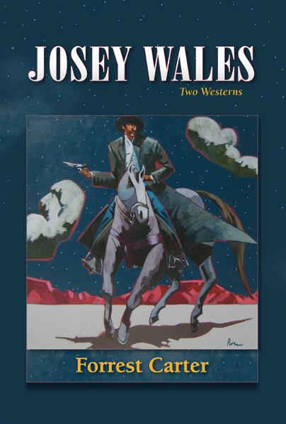 Josey Wales: Two Westerns : Gone to Texas; The Vengeance Trail of Josey Wales