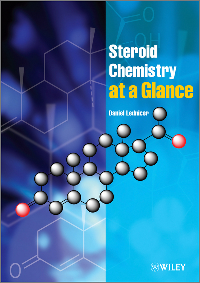 Steroid Chemistry at a Glance By: Daniel Lednicer