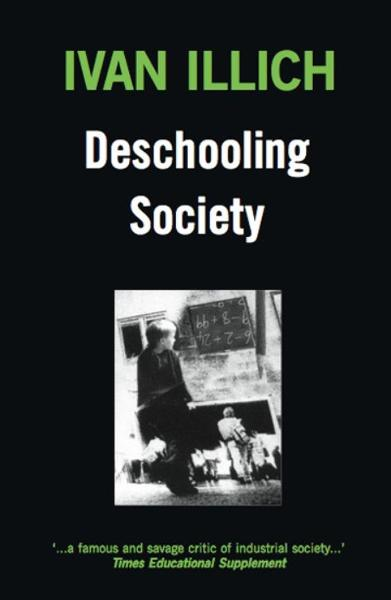 Deschooling Society By: Ivan Illich