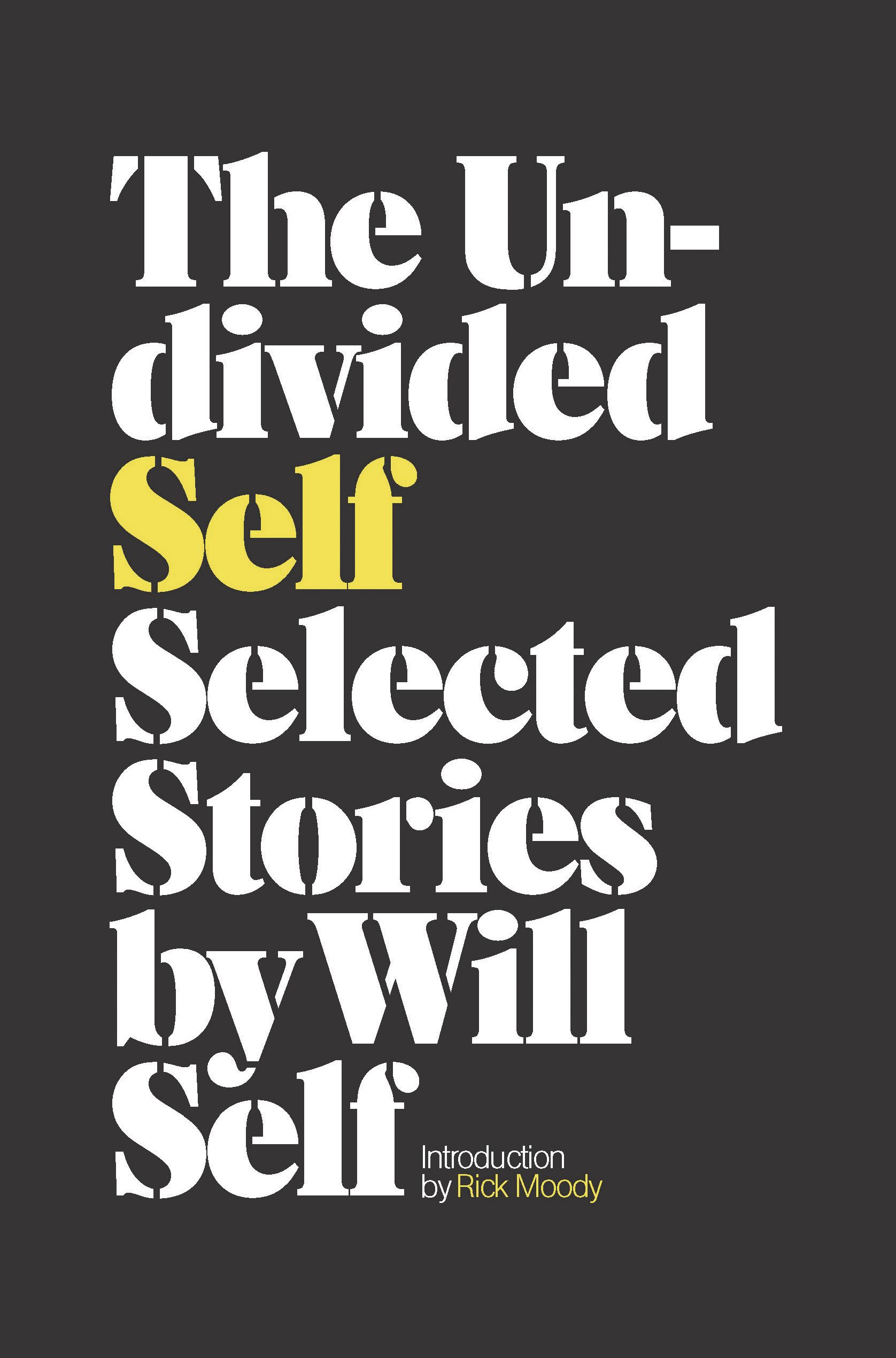 The Undivided Self: Selected Stories By: Will Self