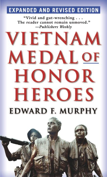 Vietnam Medal of Honor Heroes By: Edward F. Murphy