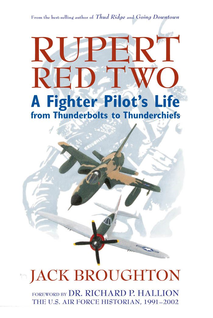 Rupert Red Two: A Fighter Pilot's Life From Thunderbolts to Thunderchiefs By: Jack Broughton,Richard P. Hallion