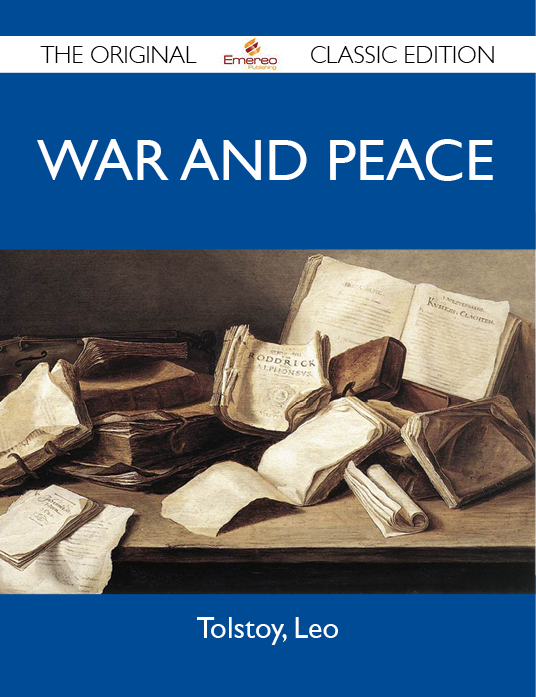 War and Peace - The Original Classic Edition By: Leo Tolstoy