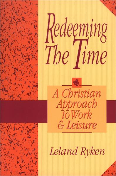 Redeeming the Time By: Leland Ryken