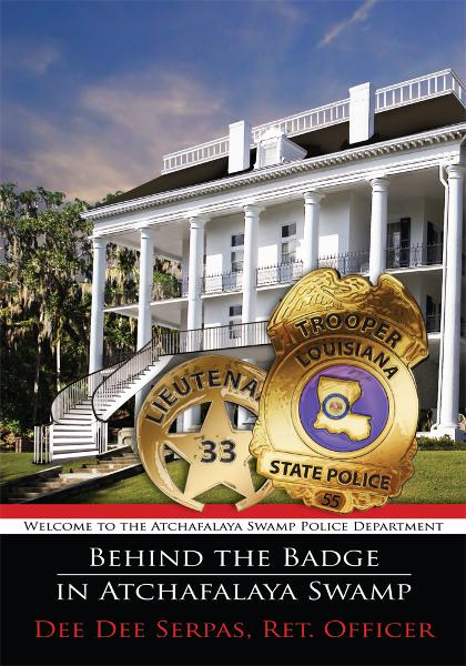Behind the Badge in Atchafalaya Swamp By: Dee Dee Serpas, Ret. Officer