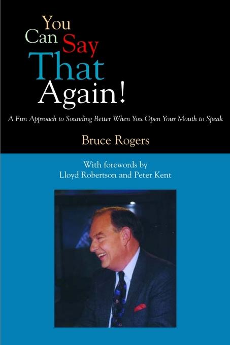 You Can Say That Again!: A Fun Approach to Sounding Better When You Open Your Mouth to Speak By: Rogers, Bruce