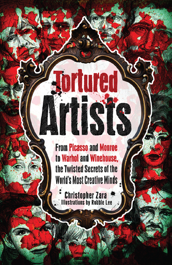 Tortured Artists: From Picasso and Monroe to Warhol and Winehouse, the Twisted Secrets of the World's Most Creative Minds By: Christopher Zara,Robbie Lee