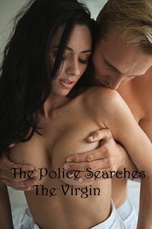 The Police Searches the Virgin (erotic romance)