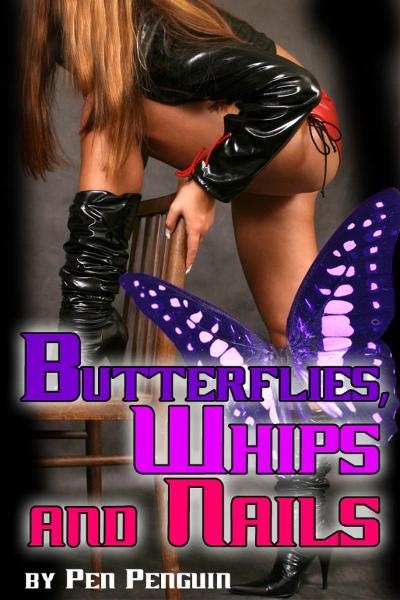 Butterflies, Whips and Nails (BDSM whipping tickling erotica)