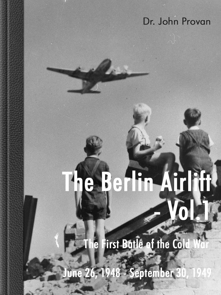 The Berlin Airlift- Vol. 1 The First Battle of the Cold War June 26, 1948 - September 30, 1949
