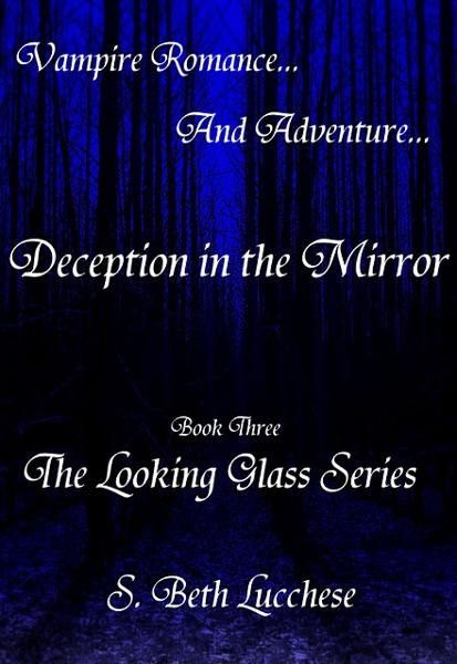 Deception in the Mirror: Book Three - The Looking Glass Series: Vampire Romance and Adventure